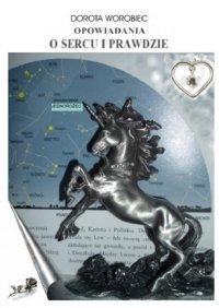 Opowiadania o sercu i prawdzie - Dorota Worobiec - ebook