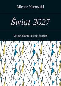 Świat2027 - Michał Murawski - ebook