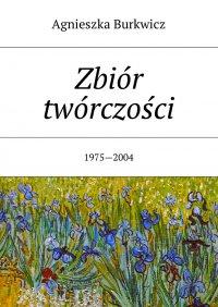 Zbiór twórczości - Agnieszka Burkwicz - ebook