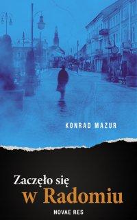 Zaczęło się w Radomiu - Konrad Mazur - ebook
