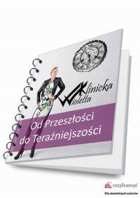 Od przeszłości do teraźniejszości - Wioletta Klinicka - ebook