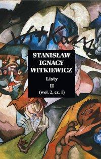Stanisław Ignacy Witkiewicz. Listy II. wol. 2 część 1