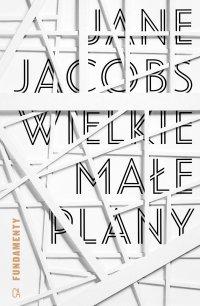 Wielkie małe plany. Zbiór krótkich tekstów - Jane Jacobs - ebook