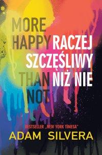 More Happy Than Not. Raczej szczęśliwy niż nie - Adam Silvera - ebook