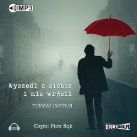 Wyszedł z siebie i nie wrócił - Tomasz Jastrun - audiobook