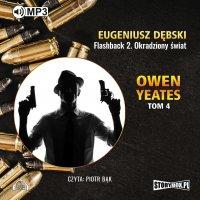 Owen Yeates. Tom 4. Flashback 2. Okradziony świat - Eugeniusz Dębski - audiobook