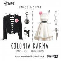Kolonia karna. Sceny z życia małżeńskiego - Tomasz Jastrun - audiobook
