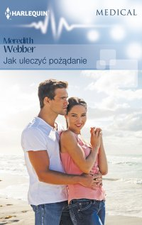 Jak uleczyć pożądanie - Meredith Webber - ebook