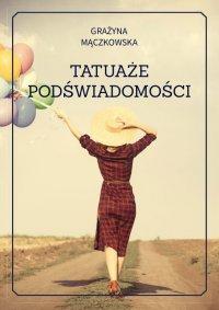 Tatuaże podświadomości - Grażyna Mączkowska - ebook