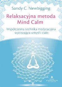 Relaksacyjna metoda Mind Calm. Współczesna technika medytacyjna wyciszająca umysł i ciało - Sandy C. Newbigging - audiobook