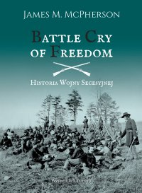 Battle Cry of Freedom Historia Wojny Secesyjnej - James M. McPherson - ebook