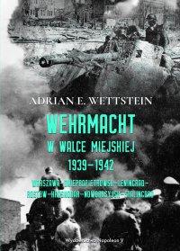 Wehrmacht w walce miejskiej 1939-1942 - Adrian E. Wettstein - ebook
