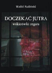Doczekać jutra. Wskazówki zegara - Walid Kuliński - ebook