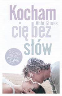 Kocham Cię bez słów - Abbi Glines - ebook