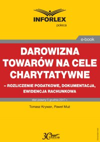 Darowizna towarów na cele charytatywne - rozliczenie podatkowe, dokumentacja, ewidencja księgowa - Tomasz Krywan - ebook