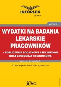 Wydatki na badania lekarskie pracowników - rozliczanie podatkowe i składkowe oraz ewidencja rachunkowa - Tomasz Krywan - ebook