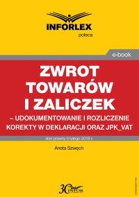 Zwrot towarów i zaliczek – udokumentowanie i rozliczenie korekty w deklaracji oraz JPK_VAT - Aneta Szwęch - ebook