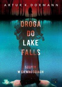 Droga do Lake Falls. Szepty w ciemnościach - Artur K. Dormann - ebook