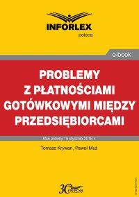Problemy z płatnościami gotówkowymi między przedsiębiorcami - Tomasz Krywan - ebook