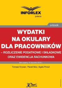 Wydatki na okulary dla pracowników – rozliczenie podatkowe i składkowe oraz ewidencja rachunkowa - Tomasz Krywan - ebook