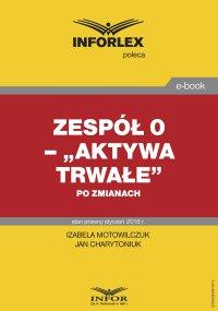 """Zespół 0 – """"Aktywa trwałe"""" po zmianach - Izabela Motowilczuk - ebook"""