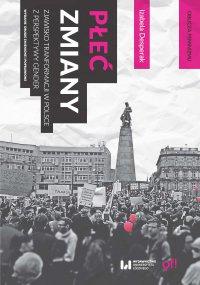 Płeć zmiany. Zjawisko transformacji w Polsce z perspektywy gender. Wydanie drugie zmienione i poprawione
