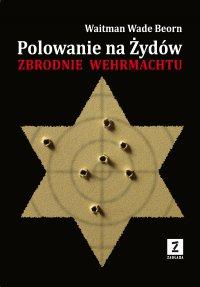 Polowanie na Żydów. Zbrodnie Wehrmachtu - Waitman Wade Boern - ebook