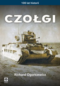 Czołgi. 100 lat historii - Richard Ogorkiewicz - ebook