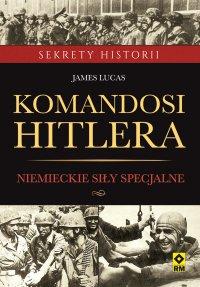 Komandosi Hitlera. Niemieckie siły specjalne w czasie II wojny światowej
