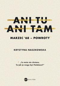 Ani tu, ani tam. Marzec '68 – powroty - Krystyna Naszkowska - ebook