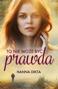 To nie może być prawda - Hanna Dikta - ebook
