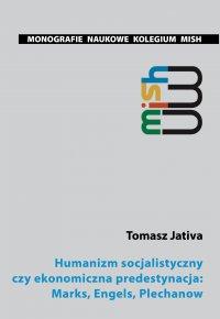 Humanizm socjalistyczny czy ekonomiczna predestynacja: Marks, Engels, Plechanow - Tomasz Jativa - ebook