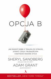 Opcja B. Jak radzić sobie z traumą po stracie, stawić czoła trudnościom i odzyskać radość życia