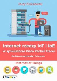 Internet rzeczy IoT i IoE w symulatorze Cisco Packet Tracer - Praktyczne przykłady i ćwiczenia - Jerzy Kluczewski - ebook