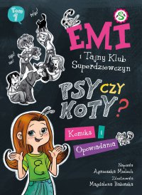 Emi i Tajny Klub Super Dziewczyn. Psy czy koty? Komiks i opowiadania - Agnieszka Mielech - ebook