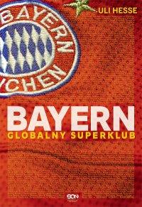 Bayern. Globalny superklub - Uli Hesse - ebook