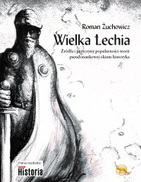 Wielka Lechia. Źródła i przyczyny popularności teorii pseudonaukowej okiem historyka - Roman Żuchowicz - ebook