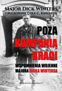 Poza Kompanią Braci. Wspomnienia wojenne majora Dicka Wintersa - Dick Winters - ebook