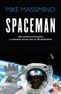 Spaceman. Jak zostać astronautą i uratować nasze oko na Wszechświat - Mike Massimino - ebook