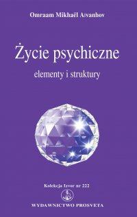 Życie psychiczne. Elementy i struktury - Omraam Mikhael Aivanhov - ebook