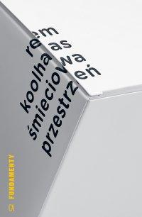 Śmieciowa przestrzeń. Teksty - Rem Koolhaas - ebook