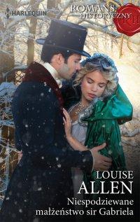 Niespodziewane małżeństwo sir Gabriela - Louise Allen - ebook