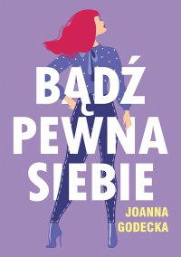Bądź pewna siebie - Joanna Godecka - ebook