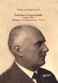 Tadeusz Czapczyński (1884-1958). Pedagog - literaturoznawca - literat - Małgorzata Gajak-Toczek - ebook
