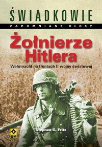 Żołnierze Hitlera. Wehrmacht na frontach II wojny światowej - Stephen G. Fritz - ebook