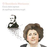O Stanisławie Moniuszce - Ciocia Jadzia zaprasza do wspólnego słuchania muzyki