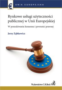 Rynkowe usługi użyteczności publicznej w Unii Europejskiej. W poszukiwaniu konsensu i pewności prawnej