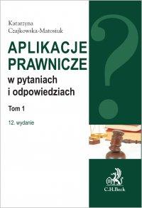 Aplikacje prawnicze w pytaniach i odpowiedziach. Tom 1. Wydanie 12