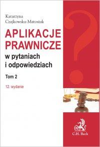 Aplikacje prawnicze w pytaniach i odpowiedziach. Tom 2. Wydanie 12