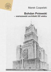 Bohdan Pniewski - warszawski architekt XX wieku
